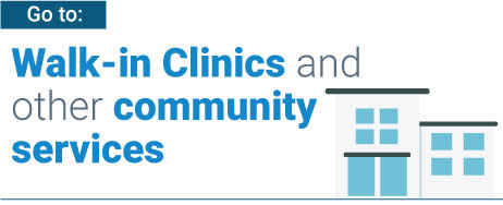 Walk-in Clinics and other community services